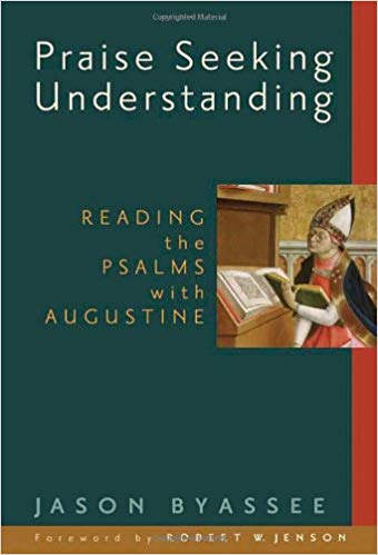 Praise Seeking Understanding: Reading the Psalms with Augustine
