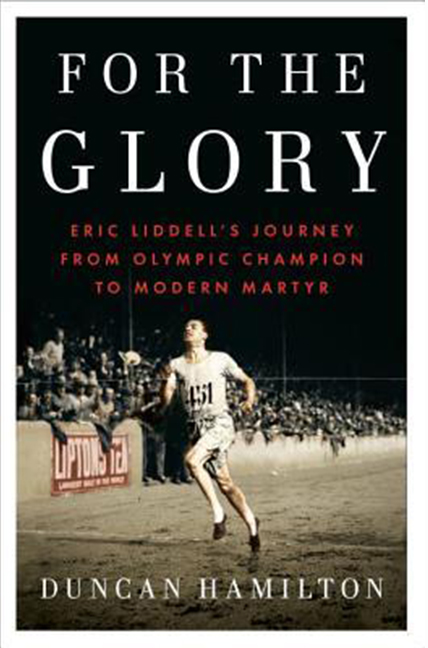 For the Glory: Eric Liddell's Journey of Faith and Survival