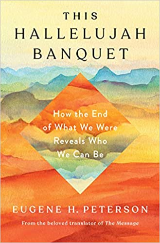 This Hallelujah Banquet: How the End of What We Were Reveals Who We Can Be